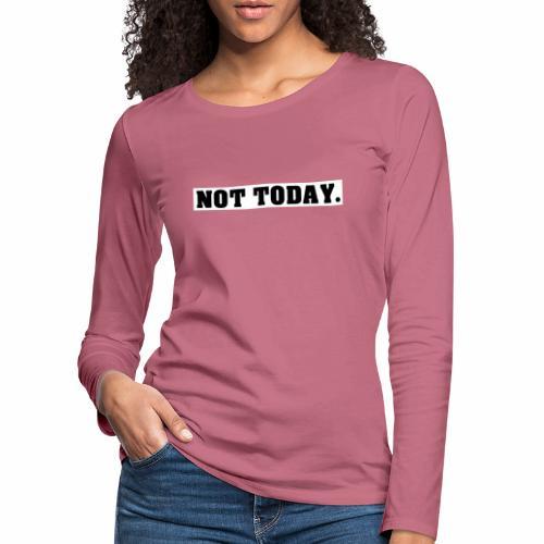 NOT TODAY Spruch Nicht heute, cool, schlicht - Frauen Premium Langarmshirt