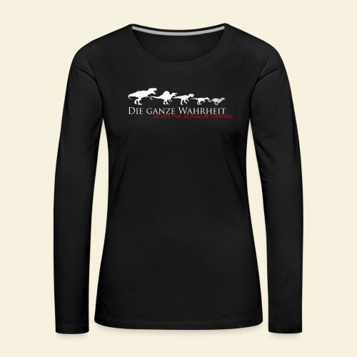 Die ganze Wahrheit - Frauen Premium Langarmshirt