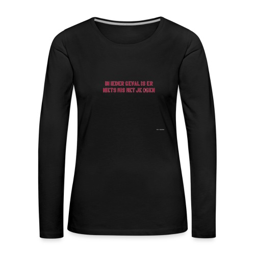 Ogenschijnlijk - Vrouwen Premium shirt met lange mouwen