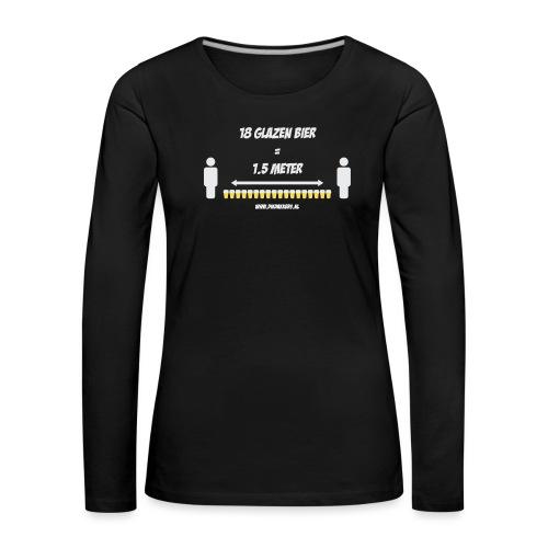 18 Glazen bier = 1,5 meter - Vrouwen Premium shirt met lange mouwen