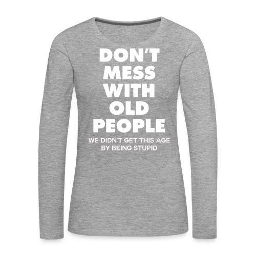 Don't mess with old people shirt - Women's Premium Longsleeve Shirt