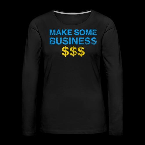 Make Some Business Used Look - Frauen Premium Langarmshirt