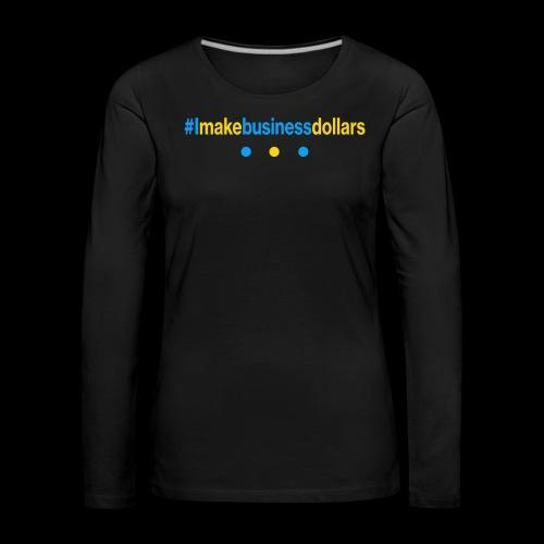 #Imakebusinessdollars - Frauen Premium Langarmshirt
