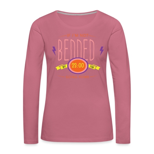 If I'm not bedded - Naisten premium pitkähihainen t-paita
