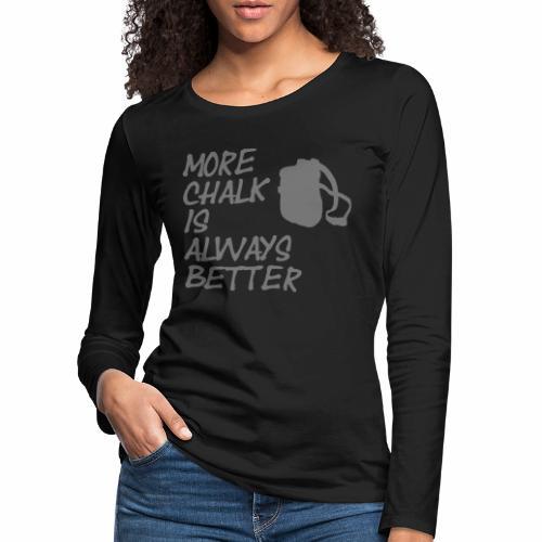 More chalk is always better - Frauen Premium Langarmshirt