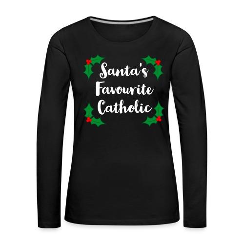 SANTA'S FAVOURITE CATHOLIC! - Women's Premium Longsleeve Shirt