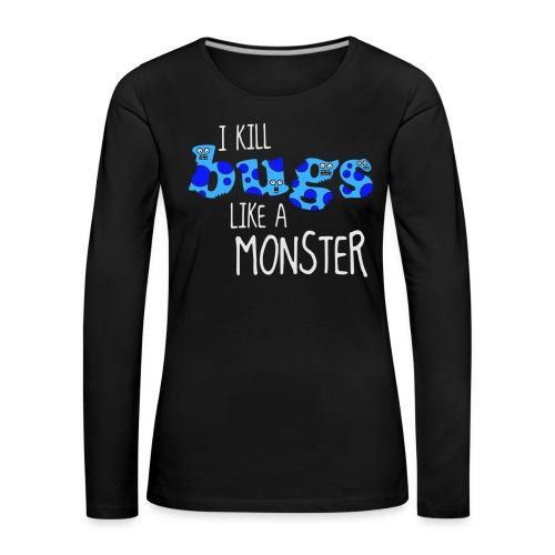 ikillbugslikeamonster - Women's Premium Longsleeve Shirt