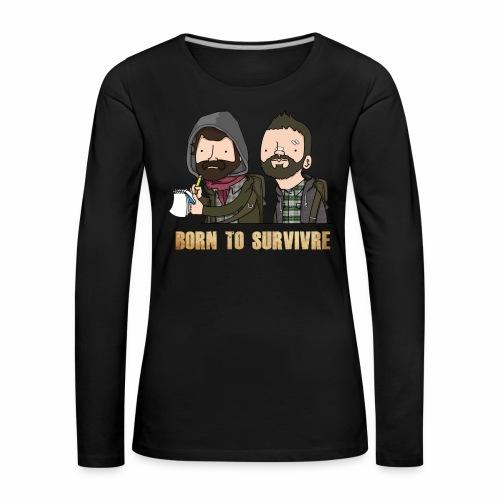 Born to Survivre - T-shirt manches longues Premium Femme