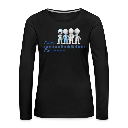 Aus gesundheitlichen Gründen - Frauen Premium Langarmshirt