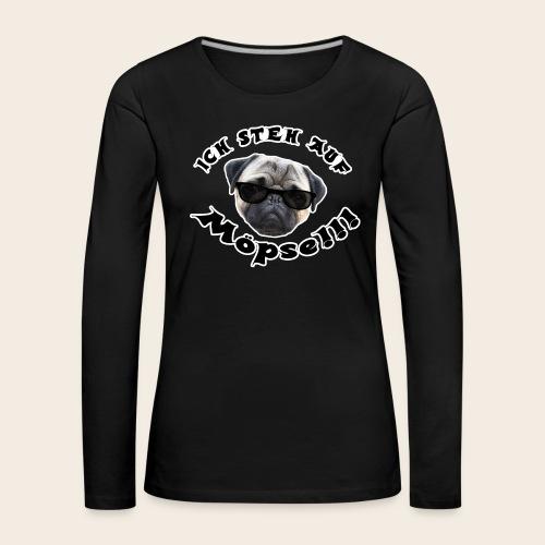 ich steh auf möpse - Frauen Premium Langarmshirt