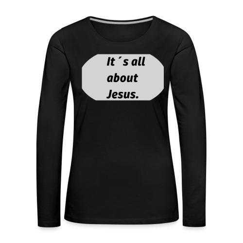 Its all about Jesus - Frauen Premium Langarmshirt