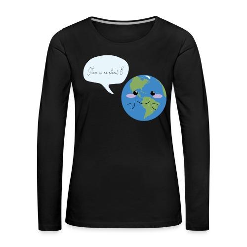 There is no planet B - Frauen Premium Langarmshirt