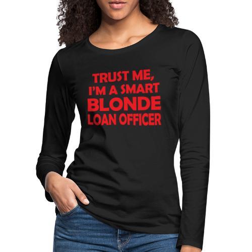 Trust Me I'm A Smart Blonde Loan Officer - Koszulka damska Premium z długim rękawem