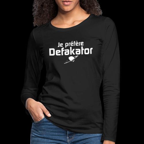 Je préfère Defakator - T-shirt manches longues Premium Femme