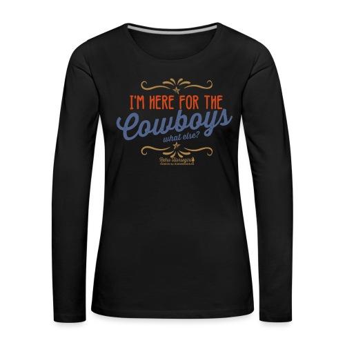 I'm here for the cowboy - Frauen Premium Langarmshirt