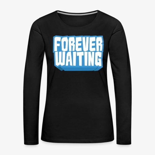 Forever Waiting - Women's Premium Longsleeve Shirt