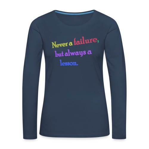 Never a failure but always a lesson - Women's Premium Longsleeve Shirt