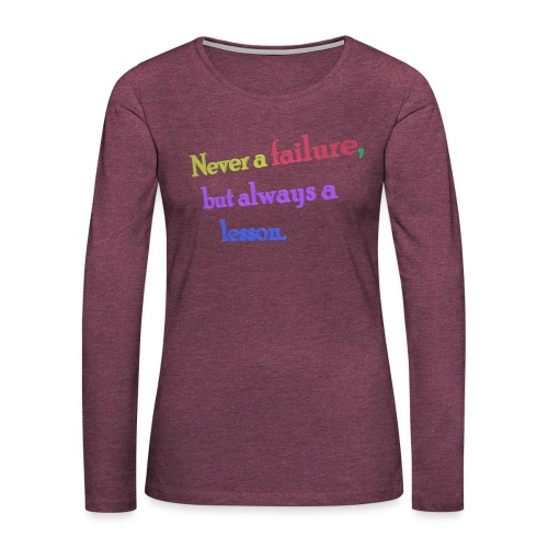 Never a failure but always a lesson - Women's Premium Longsleeve Shirt