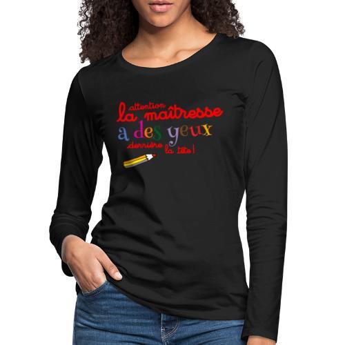 010 La maîtresse a des ye - T-shirt manches longues Premium Femme