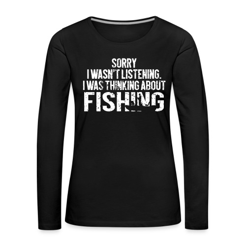 I was thinking about fishing - Women's Premium Longsleeve Shirt