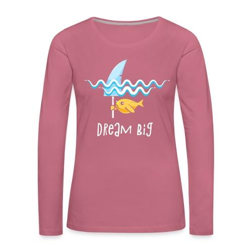 Dream big is shark - Women's Premium Longsleeve Shirt