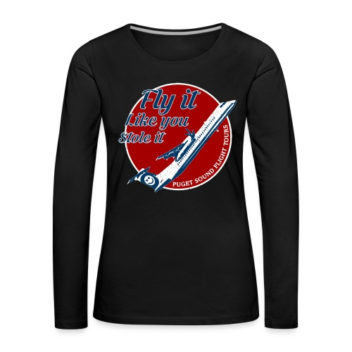 Fly it like you stole it shirt - Women's Premium Longsleeve Shirt
