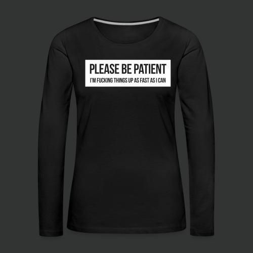 Please be patient - Women's Premium Longsleeve Shirt