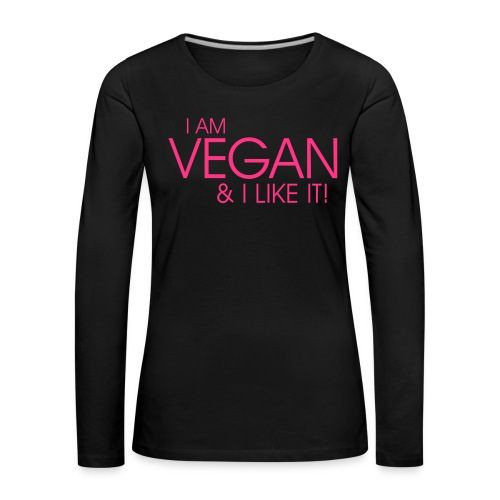 I am vegan and I like it - Frauen Premium Langarmshirt