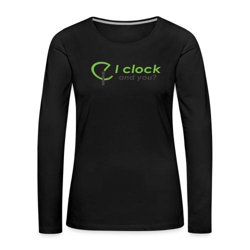 I clock, and you ? - Maglietta Premium a manica lunga da donna