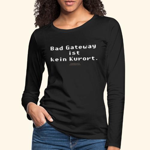 Geek T Shirt Bad Gateway für Admins & IT Nerds - Frauen Premium Langarmshirt