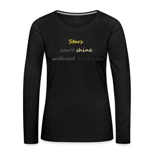Stars can not shine without darkness - Women's Premium Longsleeve Shirt