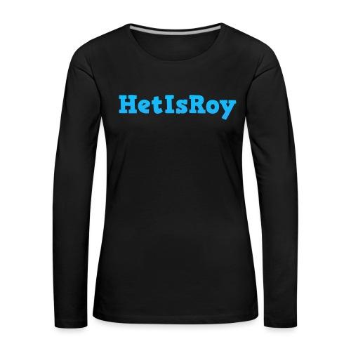 HetIsRoy - Vrouwen Premium shirt met lange mouwen