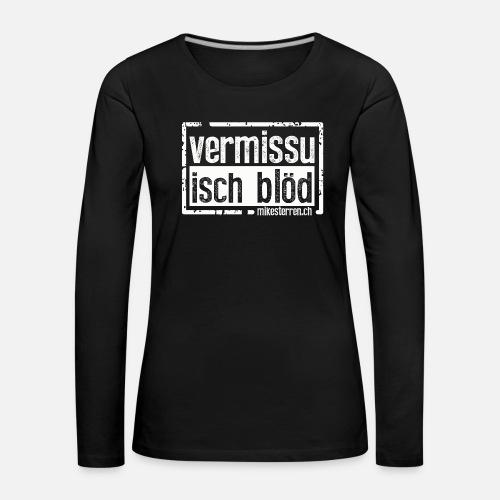 VERMISSU ISCH BLÖD – MIKE STERREN - Frauen Premium Langarmshirt