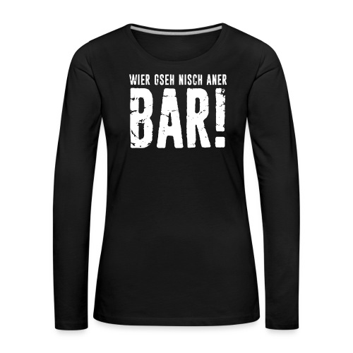 WIER GSEH NISCH ANER BAR! - Frauen Premium Langarmshirt