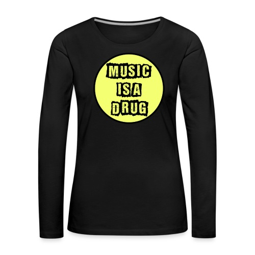 Music is a drug - Frauen Premium Langarmshirt