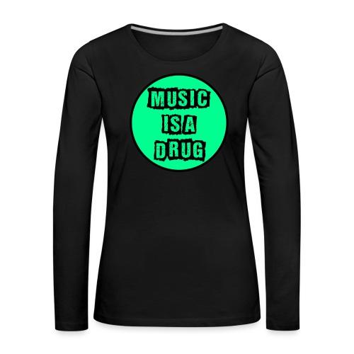 Music is a drug - Frauen Premium Langarmshirt