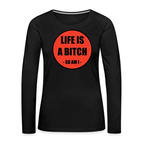 Life is a Bitch - Frauen Premium Langarmshirt
