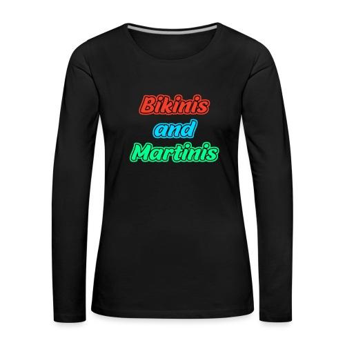 Bikinis & Martinis - Frauen Premium Langarmshirt