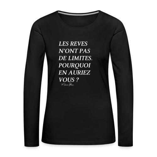 LES REVES N'ONT PAS DE LIMITES - T-shirt manches longues Premium Femme