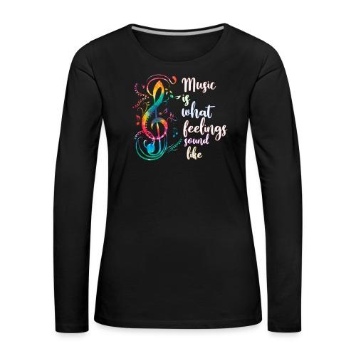 Music Is What Feelings Sound Like - Women's Premium Longsleeve Shirt