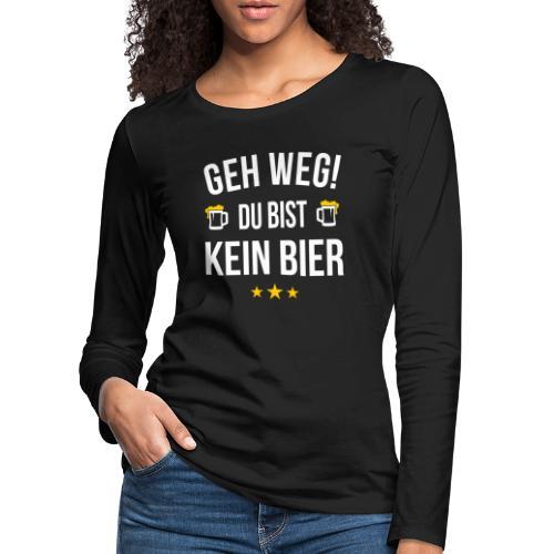 Geh weg du bist kein Bier - Frauen Premium Langarmshirt
