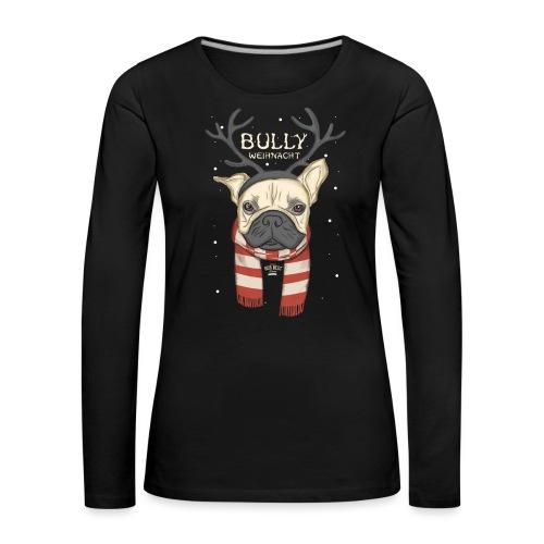 Bully Weihnacht - Frauen Premium Langarmshirt
