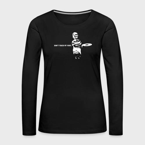 T-Record - Don't touch my vinyl - Vrouwen Premium shirt met lange mouwen
