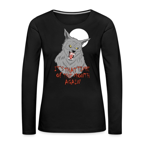 That Time of the Month - Women's Premium Longsleeve Shirt