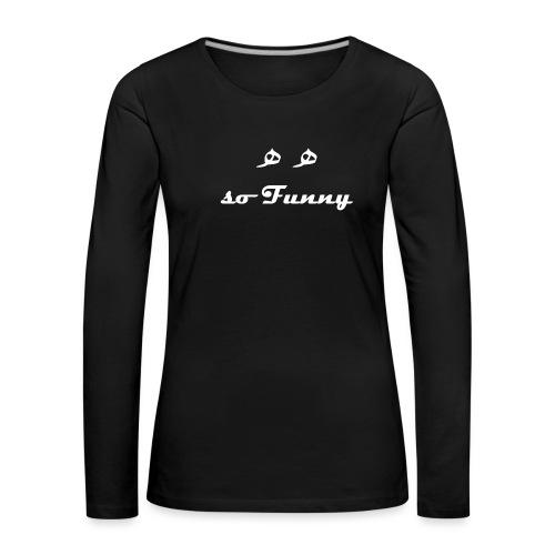 Ha Ha So Funny! - Women's Premium Longsleeve Shirt
