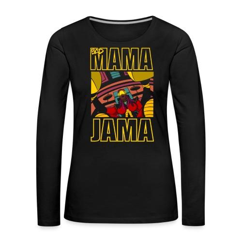 BAD MAMA JAMA - T-shirt manches longues Premium Femme