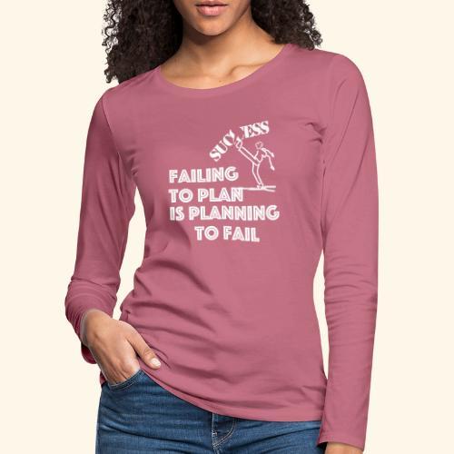 Designed T-Shirt failing to plan brings to fail - Maglietta Premium a manica lunga da donna
