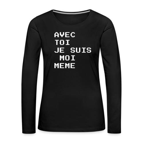 avec toi je suis moi meme - T-shirt manches longues Premium Femme