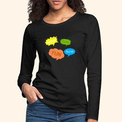 Sprechblasen Wow Cool Fun Social - Frauen Premium Langarmshirt