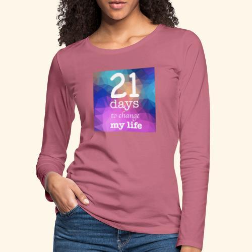 21 days to change my life - Maglietta Premium a manica lunga da donna
